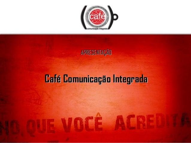 APRESENTAÇÃOAPRESENTAÇÃO Café Comunicação IntegradaCafé Comunicação Integrada