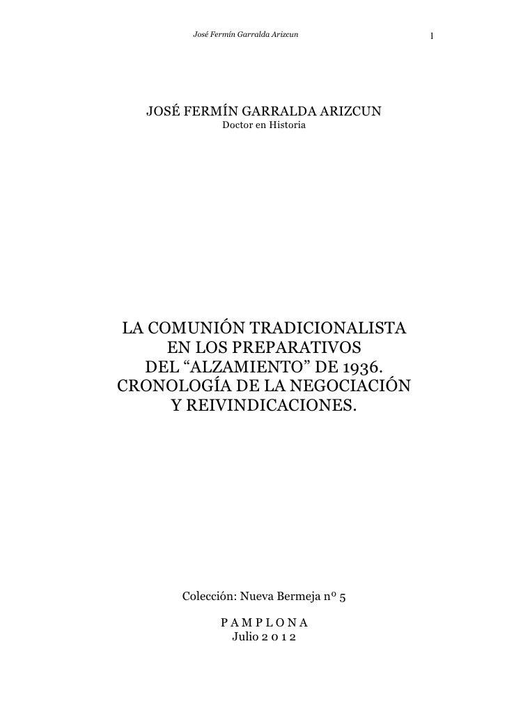 José Fermín Garralda Arizcun   1  JOSÉ FERMÍN GARRALDA ARIZCUN              Doctor en HistoriaLA COMUNIÓN TRADICIONALISTA ...