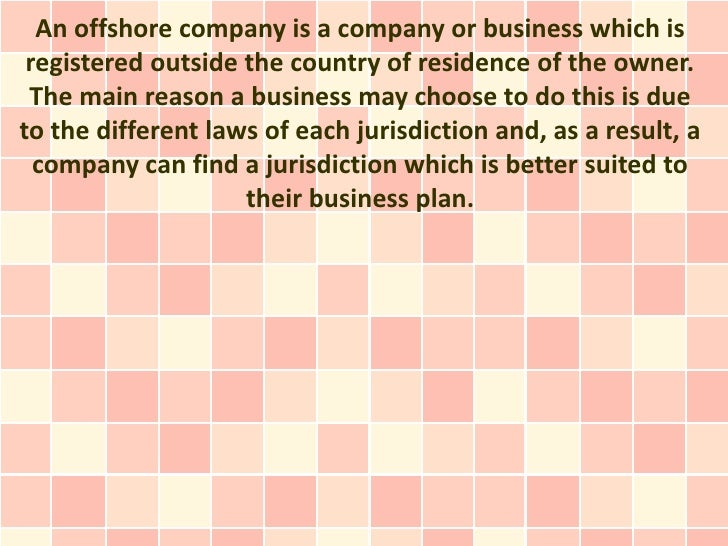 An offshore company is a company or business which is registered outside the country of residence of the owner. The main r...