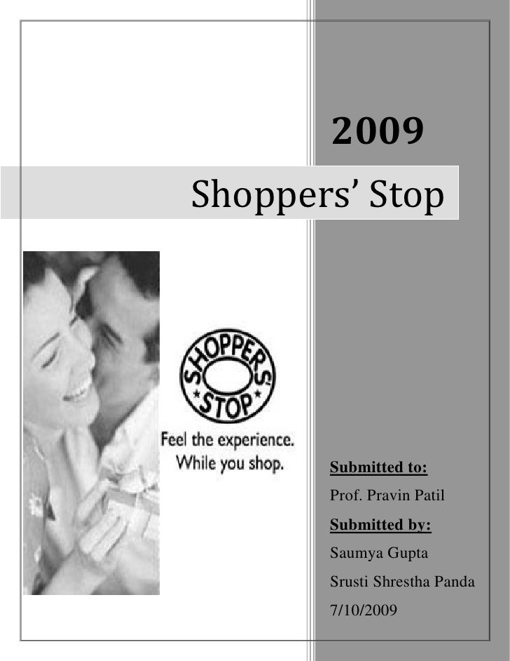 2009Shoppers' Stop       Submitted to:       Prof. Pravin Patil       Submitted by:       Saumya Gupta       Srusti Shrest...