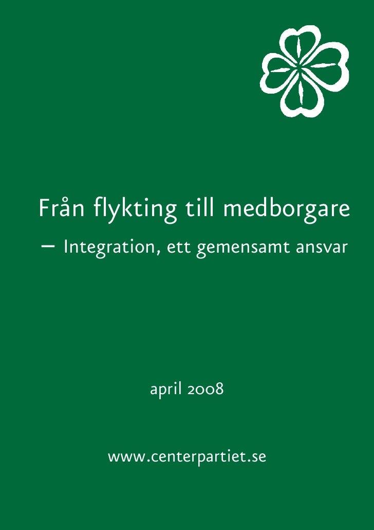 Från flykting till medborgare – Integration, ett gemensamt ansvar                april 2008          www.centerpartiet.se