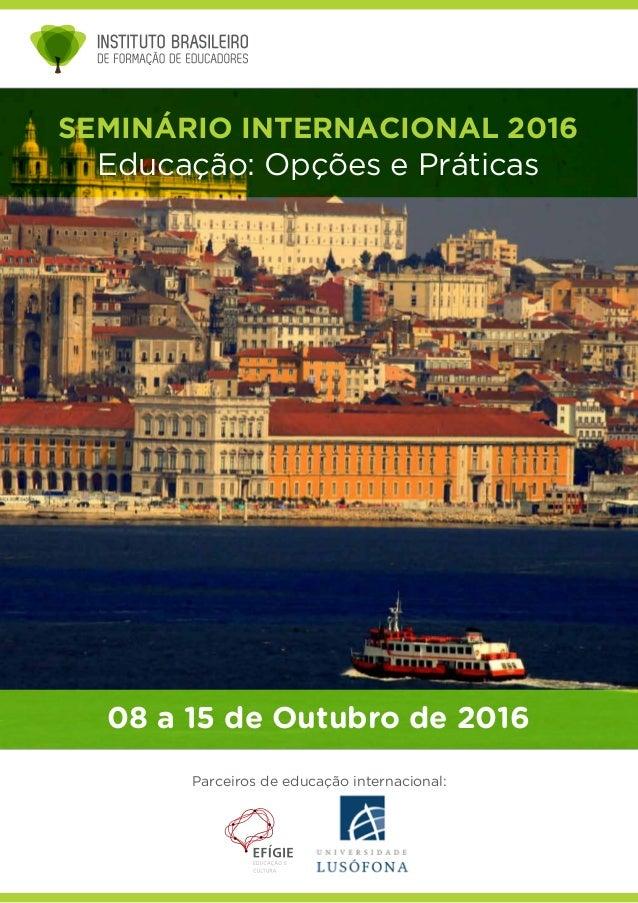 SEMINÁRIO INTERNACIONAL 2016 Educação: Opções e Práticas 08 a 15 de Outubro de 2016 Parceiros de educação internacional: