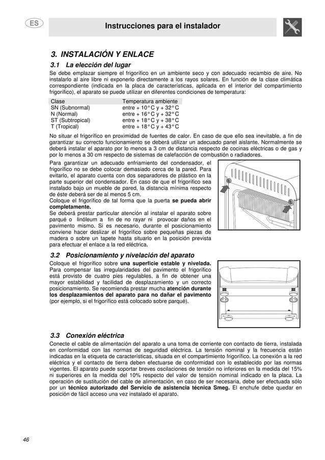 Instrucciones para el instalador 46 3. INSTALACIÓN Y ENLACE 3.1 La elección del lugar Se debe emplazar siempre el frigoríf...