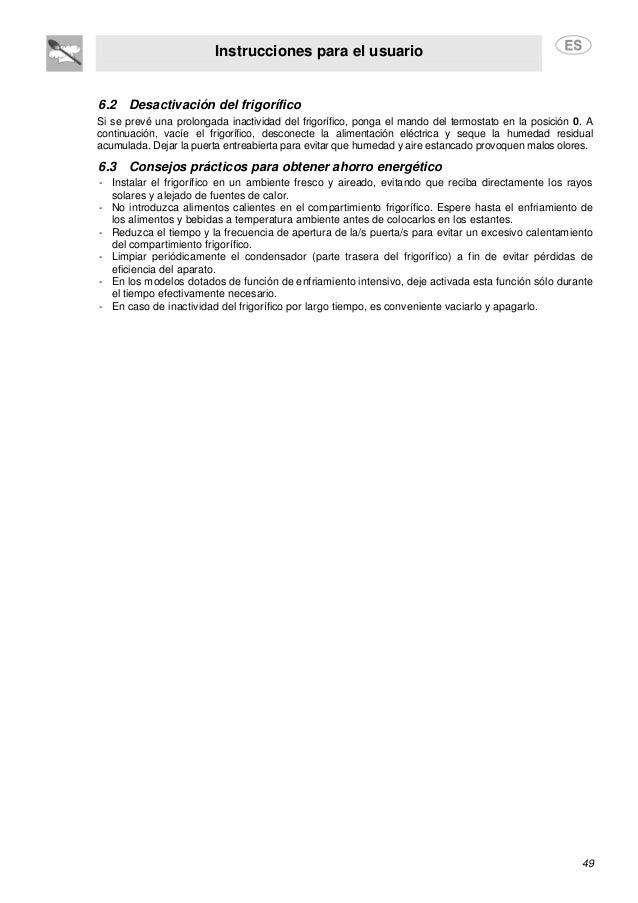 Instrucciones para el usuario 49 6.2 Desactivación del frigorífico Si se prevé una prolongada inactividad del frigorífico,...