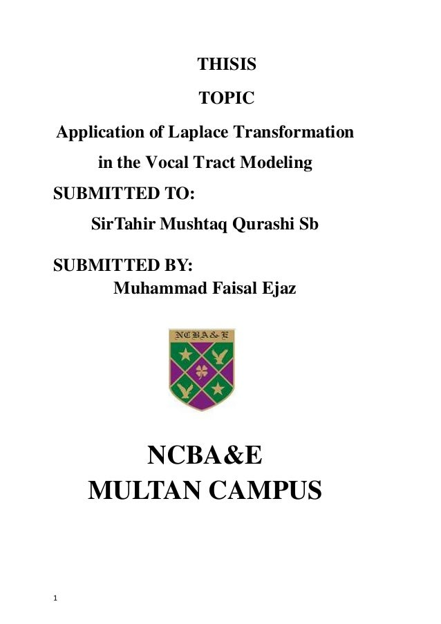 1 THISIS TOPIC Application of Laplace Transformation in the Vocal Tract Modeling SUBMITTED TO: SirTahir Mushtaq Qurashi Sb...