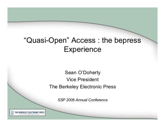 """Quasi-Open"" Access : the bepress          Experience             Sean O'Doherty              Vice President       The Ber..."