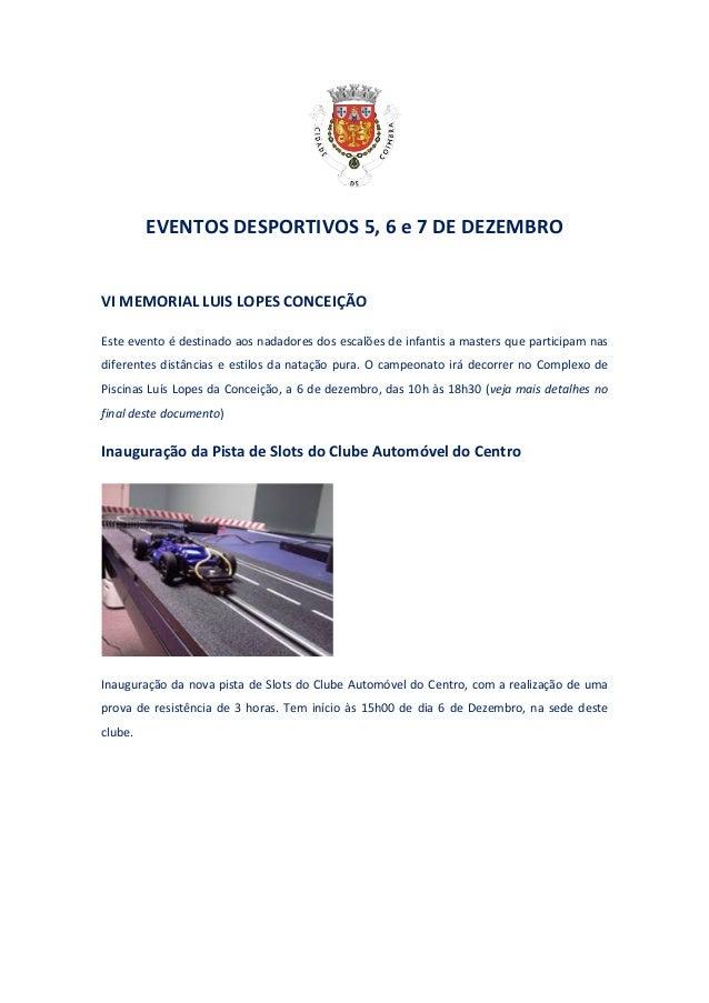 EVENTOS DESPORTIVOS 5, 6 e 7 DE DEZEMBRO VI MEMORIAL LUIS LOPES CONCEIÇÃO Este evento é destinado aos nadadores dos escalõ...