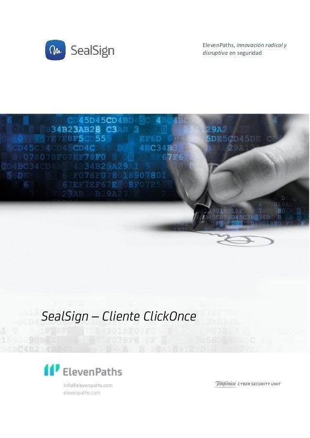 info@elevenpaths.com elevenpaths.com SealSign – Cliente ClickOnce ElevenPaths, innovación radical y disruptiva en seguridad