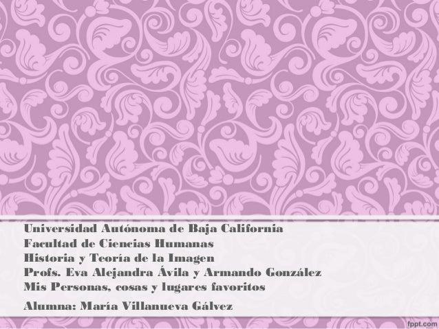 Universidad Autónoma de Baja California Facultad de Ciencias Humanas Historia y Teoría de la Imagen Profs. Eva Alejandra Á...