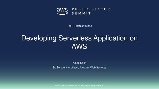 © 2018, Amazon Web Services, Inc. or its affiliates. All rights reserved. Xiang Shen Sr. Solutions Architect, Amazon Web S...