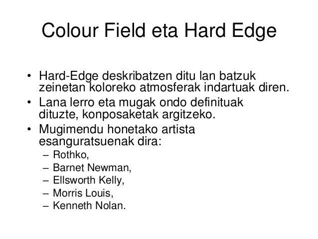 Colour Field eta Hard Edge • Hard-Edge deskribatzen ditu lan batzuk zeinetan koloreko atmosferak indartuak diren. • Lana l...