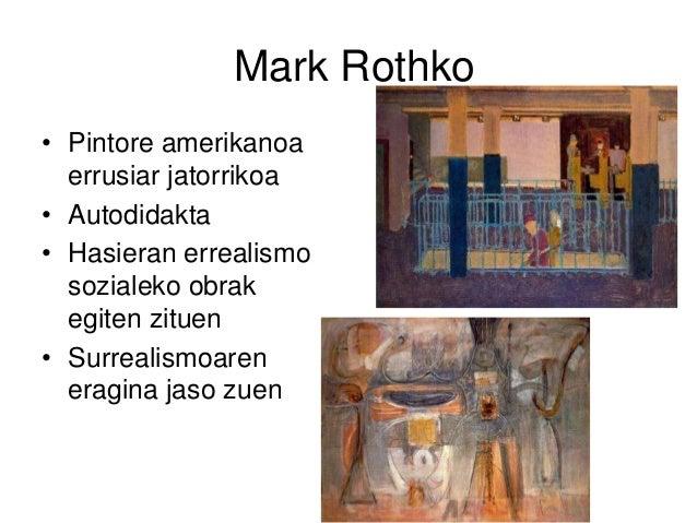 Mark Rothko • Pintore amerikanoa errusiar jatorrikoa • Autodidakta • Hasieran errealismo sozialeko obrak egiten zituen • S...
