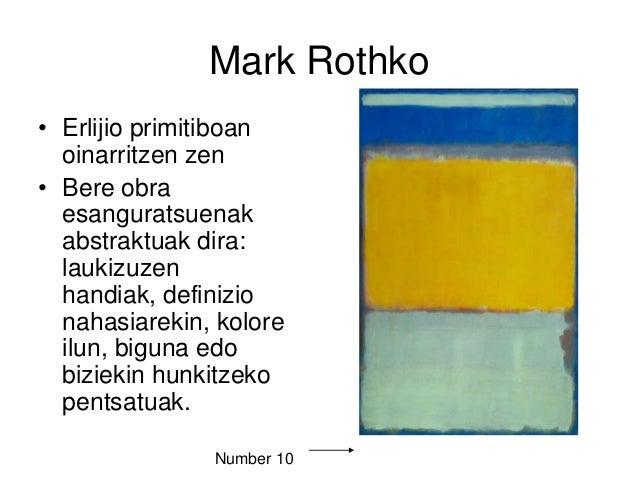 Mark Rothko • Erlijio primitiboan oinarritzen zen • Bere obra esanguratsuenak abstraktuak dira: laukizuzen handiak, defini...