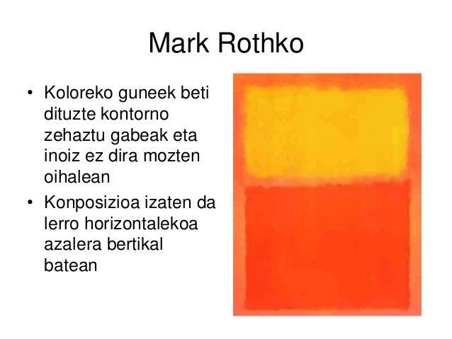 Mark Rothko • Koloreko guneek beti dituzte kontorno zehaztu gabeak eta inoiz ez dira mozten oihalean • Konposizioa izaten ...