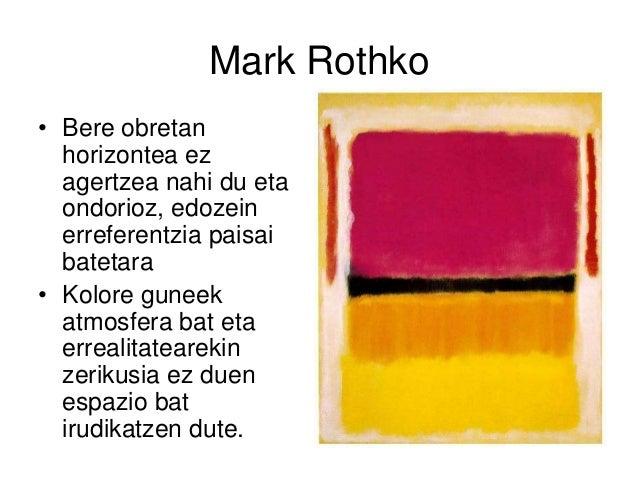 Mark Rothko • Bere obretan horizontea ez agertzea nahi du eta ondorioz, edozein erreferentzia paisai batetara • Kolore gun...