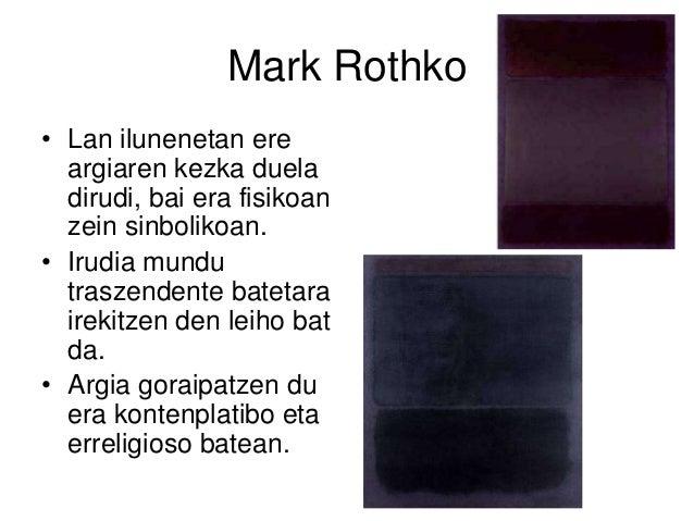 Mark Rothko • Lan ilunenetan ere argiaren kezka duela dirudi, bai era fisikoan zein sinbolikoan. • Irudia mundu traszenden...