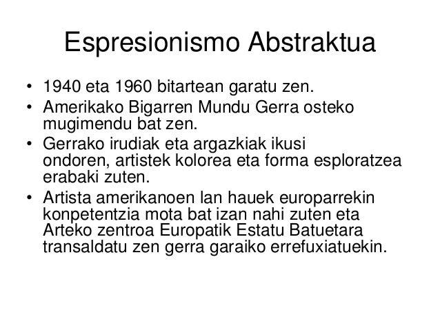 Espresionismo Abstraktua • 1940 eta 1960 bitartean garatu zen. • Amerikako Bigarren Mundu Gerra osteko mugimendu bat zen. ...