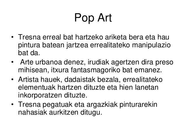Pop Art • Tresna erreal bat hartzeko ariketa bera eta hau pintura batean jartzea errealitateko manipulazio bat da. • Arte ...