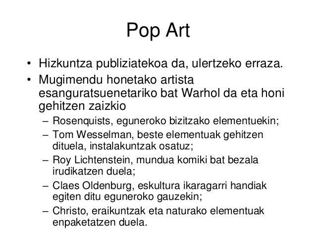 Pop Art • Hizkuntza publiziatekoa da, ulertzeko erraza. • Mugimendu honetako artista esanguratsuenetariko bat Warhol da et...