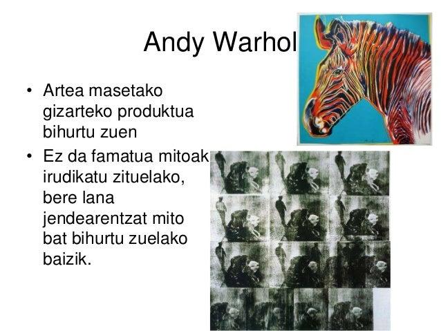 Andy Warhol • Artea masetako gizarteko produktua bihurtu zuen • Ez da famatua mitoak irudikatu zituelako, bere lana jendea...