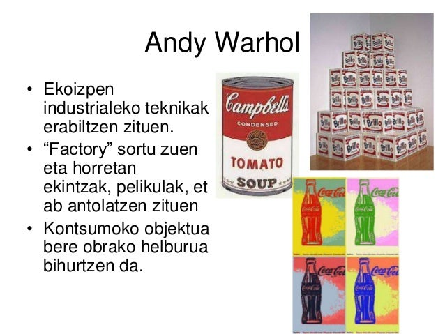 """Andy Warhol • Ekoizpen industrialeko teknikak erabiltzen zituen. • """"Factory"""" sortu zuen eta horretan ekintzak, pelikulak, ..."""