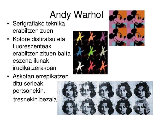 Andy Warhol • Serigrafiako teknika erabiltzen zuen • Kolore distiratsu eta fluoreszenteak erabiltzen zituen baita eszena i...