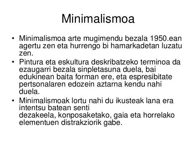 Minimalismoa • Minimalismoa arte mugimendu bezala 1950.ean agertu zen eta hurrengo bi hamarkadetan luzatu zen. • Pintura e...