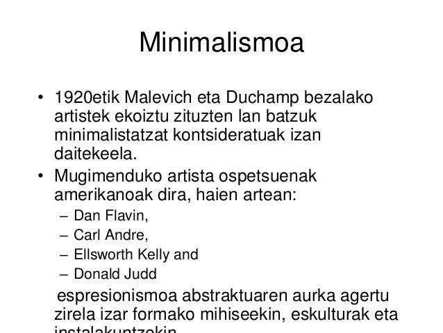 Minimalismoa • 1920etik Malevich eta Duchamp bezalako artistek ekoiztu zituzten lan batzuk minimalistatzat kontsideratuak ...