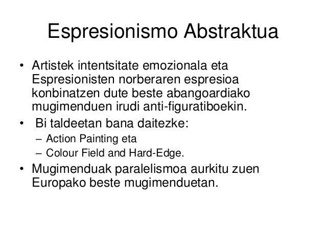 Espresionismo Abstraktua • Artistek intentsitate emozionala eta Espresionisten norberaren espresioa konbinatzen dute beste...