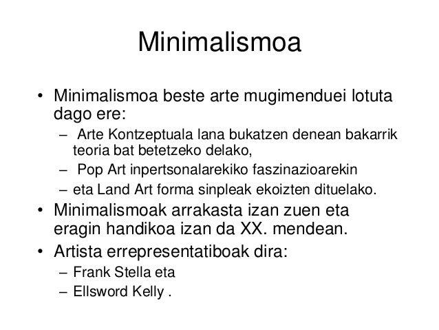 Minimalismoa • Minimalismoa beste arte mugimenduei lotuta dago ere: – Arte Kontzeptuala lana bukatzen denean bakarrik teor...