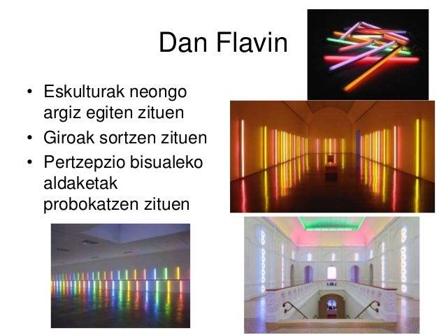 Dan Flavin • Eskulturak neongo argiz egiten zituen • Giroak sortzen zituen • Pertzepzio bisualeko aldaketak probokatzen zi...