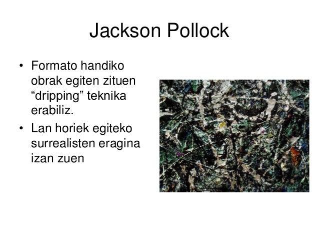 """Jackson Pollock • Formato handiko obrak egiten zituen """"dripping"""" teknika erabiliz. • Lan horiek egiteko surrealisten eragi..."""