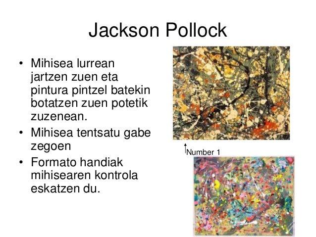 Jackson Pollock • Mihisea lurrean jartzen zuen eta pintura pintzel batekin botatzen zuen potetik zuzenean. • Mihisea tents...