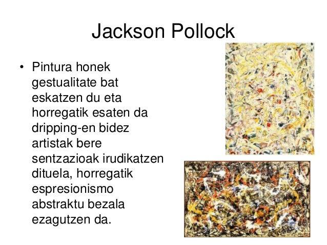 Jackson Pollock • Pintura honek gestualitate bat eskatzen du eta horregatik esaten da dripping-en bidez artistak bere sent...