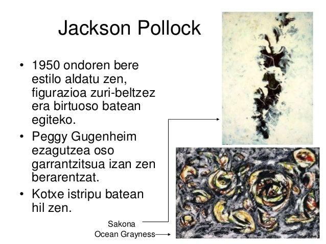 Jackson Pollock • 1950 ondoren bere estilo aldatu zen, figurazioa zuri-beltzez era birtuoso batean egiteko. • Peggy Gugenh...