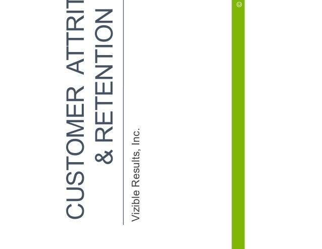 CUSTOMER ATTRITION & RETENTION Vizible Results, Inc. © Vizible Results Inc