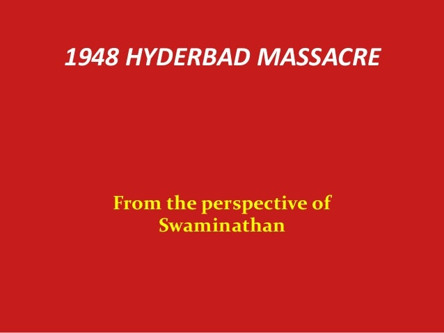 1948 HYDERBAD MASSACRE   From the perspective of       Swaminathan