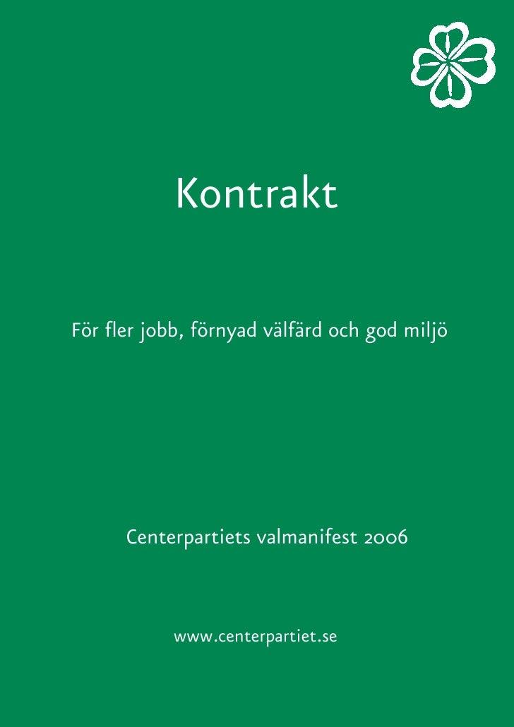 Kontrakt  För fler jobb, förnyad välfärd och god miljö           Centerpartiets valmanifest 2006               www.centerp...