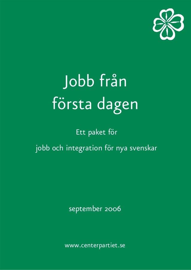 Jobb från första dagen Ett paket för jobb och integration för nya svenskar www.centerpartiet.se september 2006