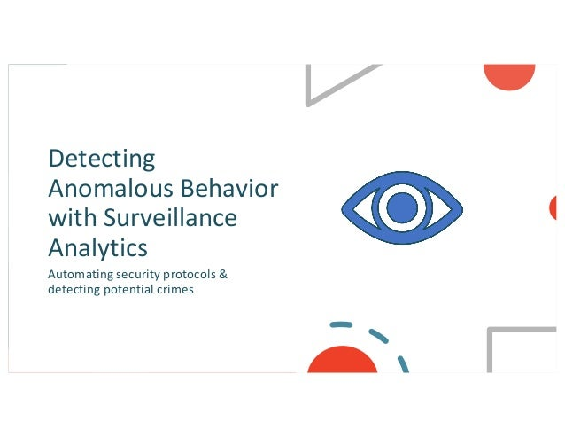 Detecting Anomalous Behavior with Surveillance Analytics Automating security protocols & detecting potential crimes
