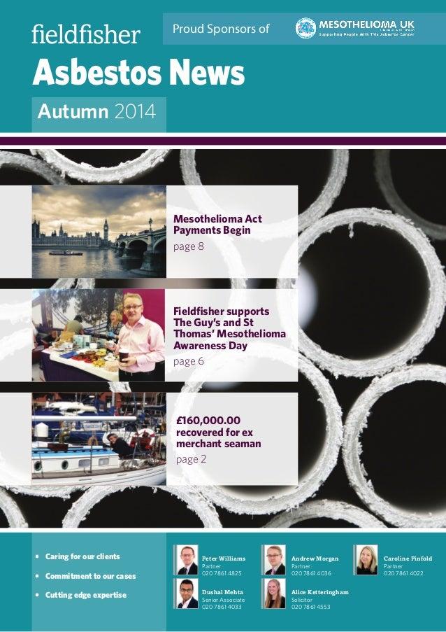 Asbestos News Autumn 2014 Peter Williams Partner 020 7861 4825 Dushal Mehta Senior Associate 020 7861 4033 Andrew Morgan P...