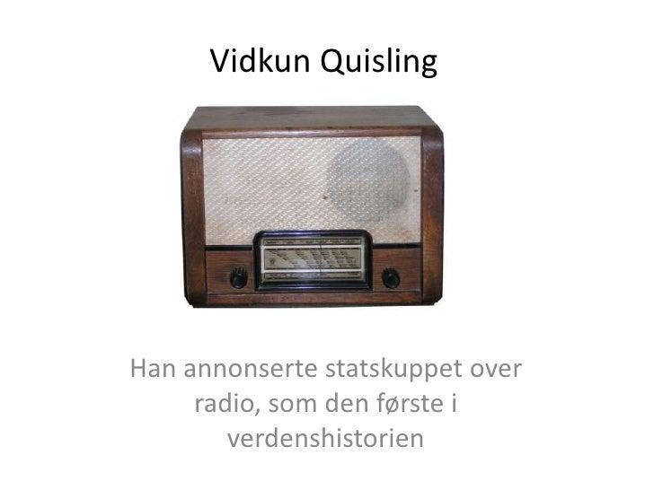 Vidkun Quisling<br />Han annonserte statskuppet over radio, som den første i verdenshistorien<br />