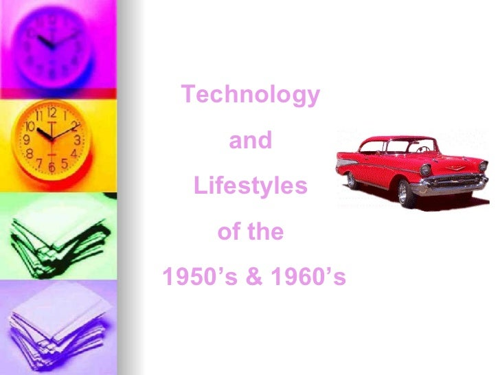Technology  and  Lifestyles  of the  1950's & 1960's
