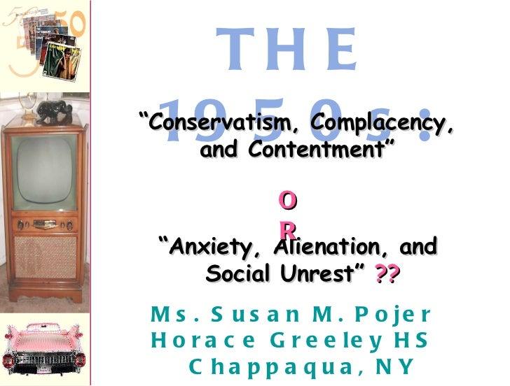 "<ul><li>Ms. Susan M. Pojer Horace Greeley HS  Chappaqua, NY </li></ul>THE 1950s: "" Anxiety, Alienation, and  Social Unrest..."