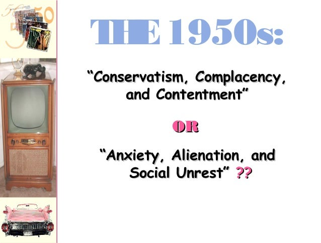 """THE1950s: """"""""Anxiety, Alienation, andAnxiety, Alienation, and Social Unrest""""Social Unrest"""" ???? """"""""Conservatism, Complacency..."""