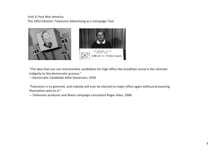 Unit 3: Post War America The 1952 Election: Television Advertising as a Campaign Tool      quot;The idea that you can merc...