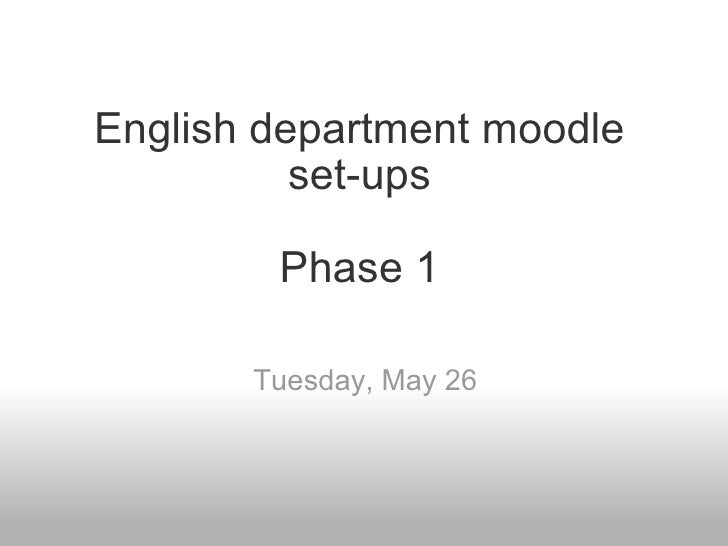 English department moodle set-ups Phase 1 Tuesday, May 26