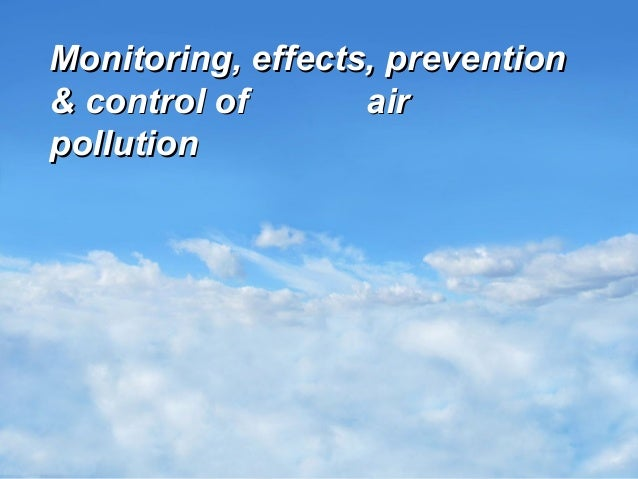 Your Name Monitoring, effects, preventionMonitoring, effects, prevention & control of air& control of air pollutionpolluti...