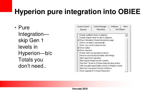 Innovate 2016 Hyperion pure integration into OBIEE • Pure Integration— skip Gen 1 levels in Hyperion—b/c Totals you don't ...