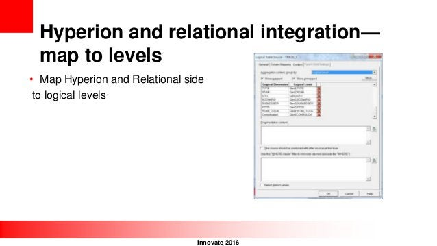 Innovate 2016 Hyperion and relational integration— map to levels • Map Hyperion and Relational side to logical levels